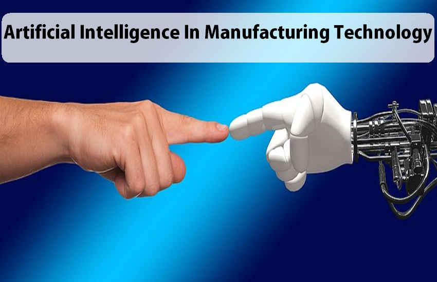Artificial Intelligence in Manufacturing Technology