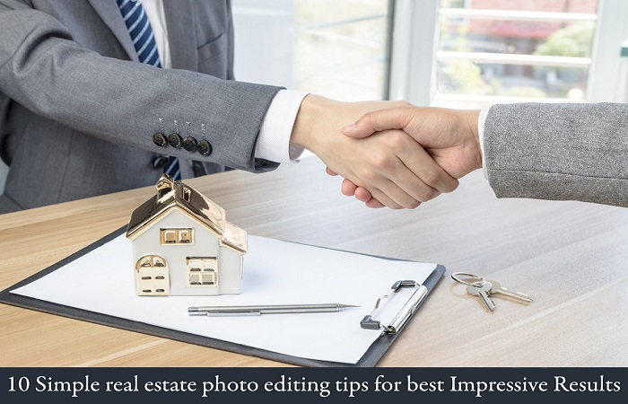 10 Simple real estate photo editing tips for best Impressive Results