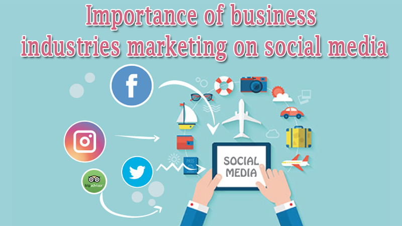 Importance of business industries marketing on social media