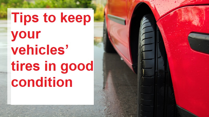 Tips to keep your vehicles' tires in good condition